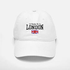 I'd Rather Be In London Baseball Baseball Cap