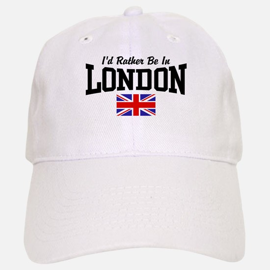I'd Rather Be In London Baseball Baseball Cap