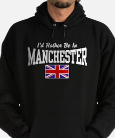 I'd Rather Be In Manchester Hoodie