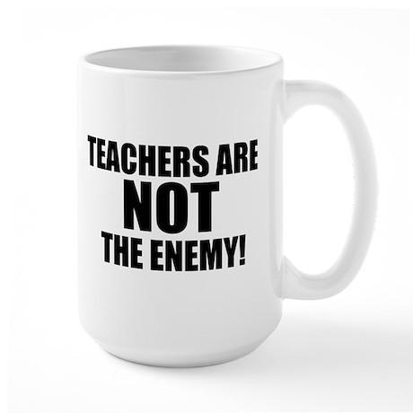 TEACHERS ARE NOT THE ENEMY! Large Mug