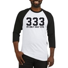 333 - I'm only half evil Baseball Jersey