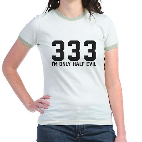 333 - I'm only half evil Jr. Ringer T-Shirt