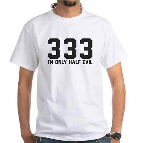333 - I'm only half evil White T-Shirt