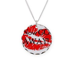 Now Go Away! Necklace