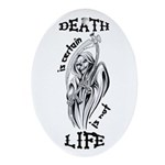 Death is Certain Life is Not Oval Ornament