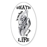 Death is Certain Life is Not Oval Sticker