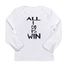 ALL I DO IS WIN Long Sleeve Infant T-Shirt