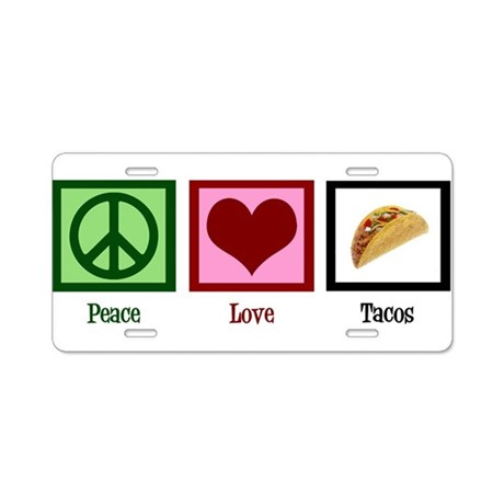 Peace Love Tacos Aluminum License Plate