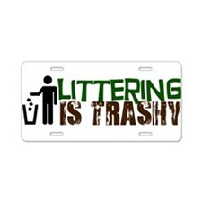 Littering is Trashy Aluminum License Plate