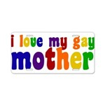 I Love My Gay Mother Aluminum License Plate