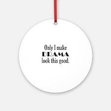 I Make Drama Look Good Ornament (Round)