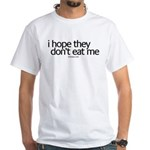 i hope they don't eat me White T-Shirt