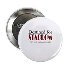 "Destined for Stardom 2.25"" Button"
