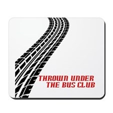 Thrown Under the Bus Club Mousepad