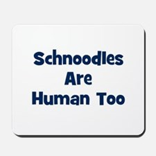 Schnoodles Are Human Too Mousepad