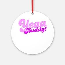Yeaa Buddy Ornament (Round)