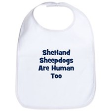 Shetland Sheepdogs Are Human  Bib