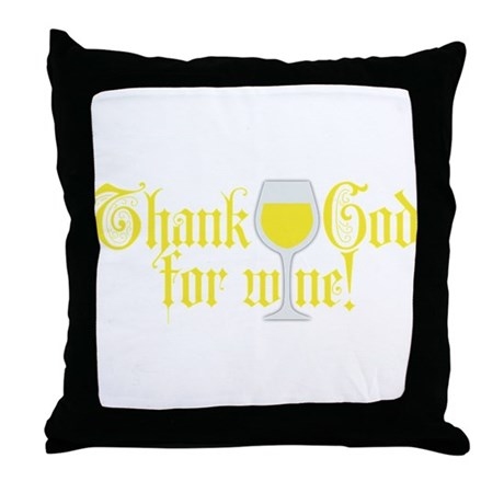 Thank God for White Wine Throw Pillow