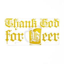 Thank God for Beer Aluminum License Plate
