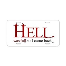 hell was full so I came back Aluminum License Plat
