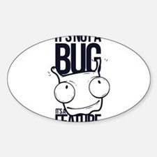 It's Not A Bug It's A Feature Decal