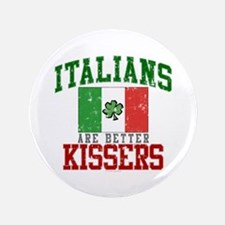 "Italians Are Better Kissers 3.5"" Button"