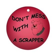 Don't Mess with a Scrapper Ornament (Round)