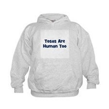Tosas Are Human Too Hoodie