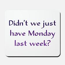 Monday Last Week? Mousepad