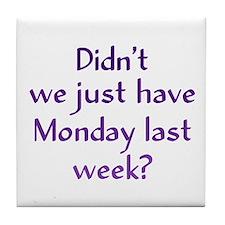 Monday Last Week? Tile Coaster