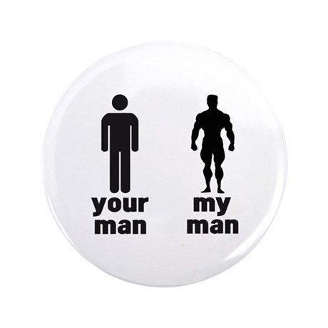 """YOUR MAN VS MY MAN 3.5"""" Button"""