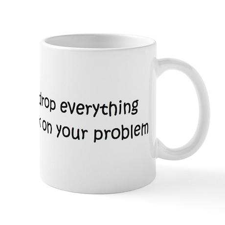 Let me drop everything and... Mug