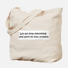 Let me drop everything and... Tote Bag