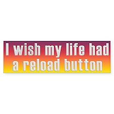 Life's Reload Button Bumper Sticker