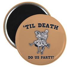 'Til Death Do Us Magnet