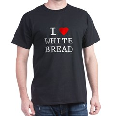 I Love White Bread T-Shirt