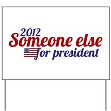 Someone Else for President 2012 Yard Sign