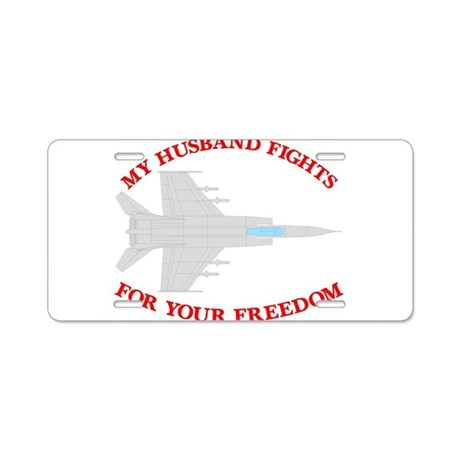 Husband Fights 4 Your Freedom Aluminum License Pla