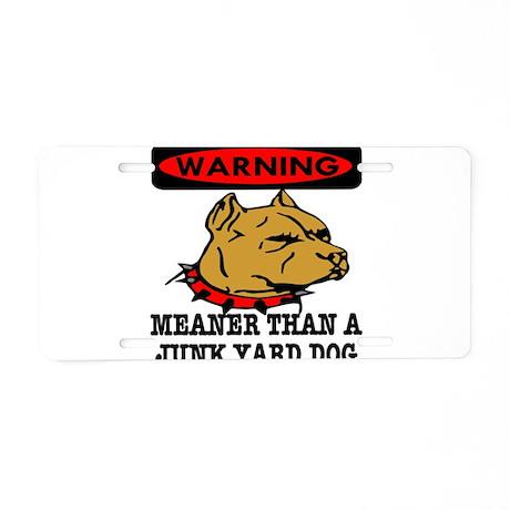 Meaner Than Junk Yard Dog Aluminum License Plate
