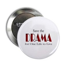 "Drama One Life to Live 2.25"" Button"