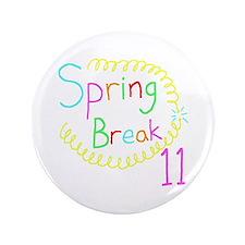 """Spring Break 11 3.5"""" Button"""