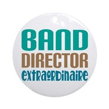 Band Director Extraordinaire Ornament (Round)