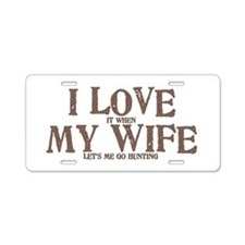 I LOVE (it when) MY WIFE (let's me go hunting) Alu