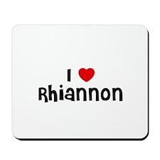 I * Rhiannon Mousepad