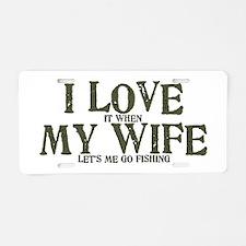 I love my wife fishing funny Aluminum License Plat