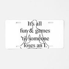 It's all fun & games... Aluminum License Plate