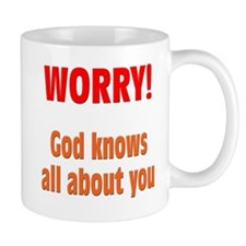 Worry! God Knows About You Mug