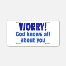 Worry! God Knows About You Aluminum License Plate