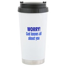 Worry! God Knows About You Travel Mug