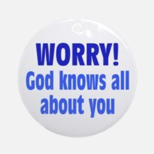 Worry! God Knows About You Ornament (Round)